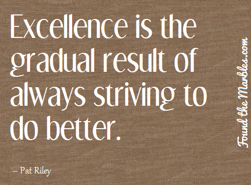 Excellence-is-the-gradualt-result-of-always-striving-to-do-better.