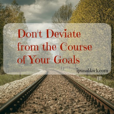 Don't Deviate from the Course of Your Goals