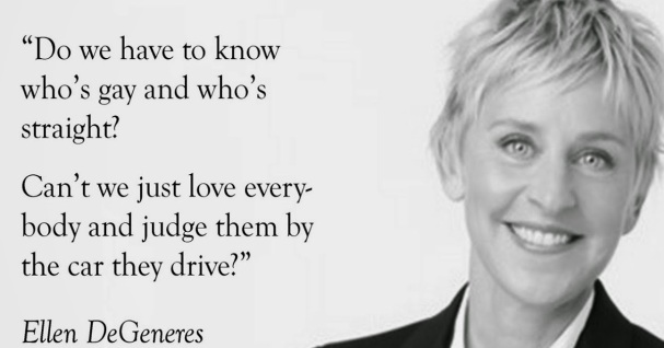 Image result for quotes by ellen degeneres do we have to know who's gay
